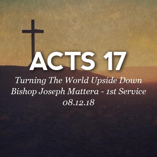 08.12.18 - Acts 17 - Turning The World Upside Down - Bishop Joseph Mattera - 1st Service
