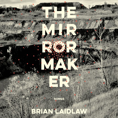 The Mirrormaker LP: Songs by Brian Laidlaw