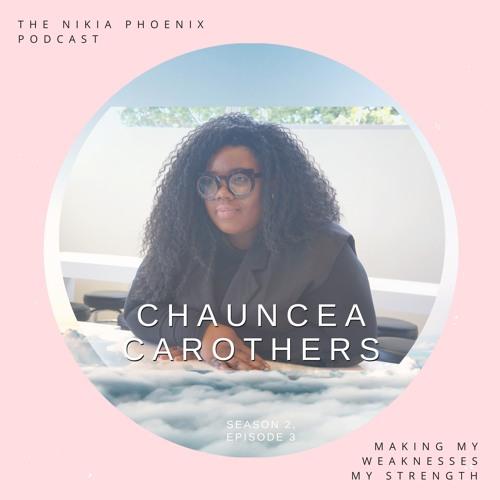 Season 2 Ep 3: Chauncea Carothers - Making My Weaknesses My Strength