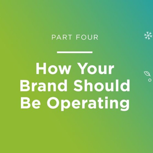 Part Four: How Your Brand Should Be Operating