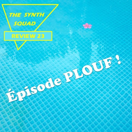 The Synth Squad Review 23 : Episode Plouf!