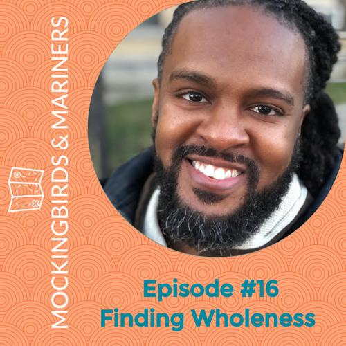 Finding Wholeness with Darren Calhoun - Episode #16