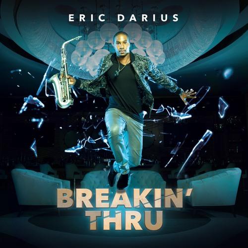 Eric Darius : Breakin' Thru