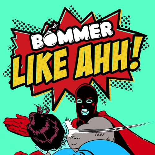 Bommer - Like Ahh! [FREE DOWNLOAD]