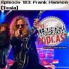 Episode 183 - Frank Hannon (Tesla)