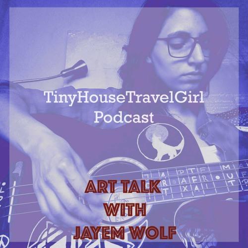 TinyHouseTravelGirlPodcast: Art Talk with Jayem Wolf // Tea Punk Musician