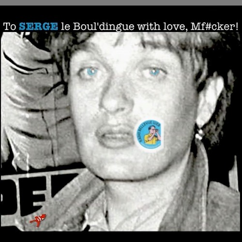 To SERGE Le Boul'dingue With Love, MF#cker! - Première Partie