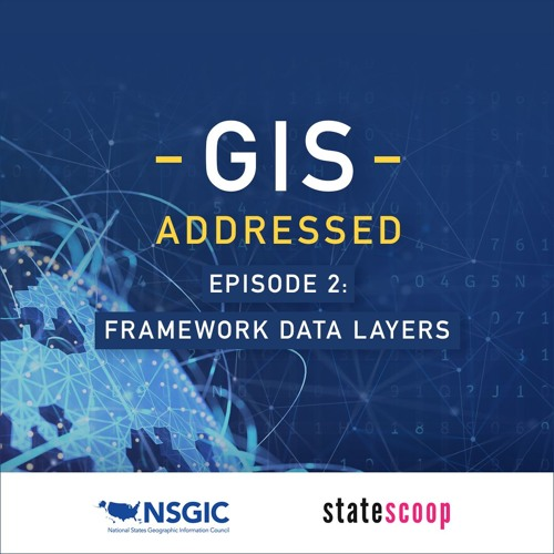 GIS Addressed — Episode 2: Framework Data Layers