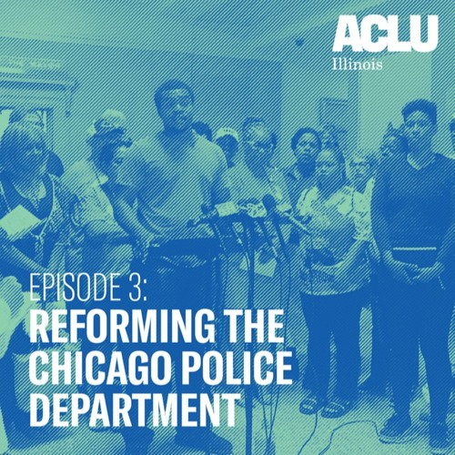 Episode 3: Reforming the Chicago Police Department