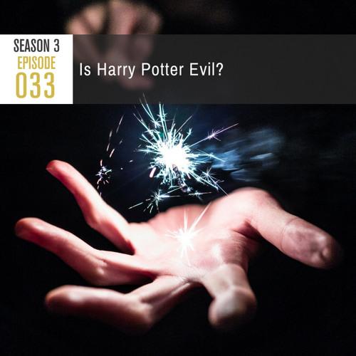 Season 3, Episode 33: Is Harry Potter Evil?