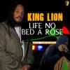 Life No Bed Ah Rose King Lion