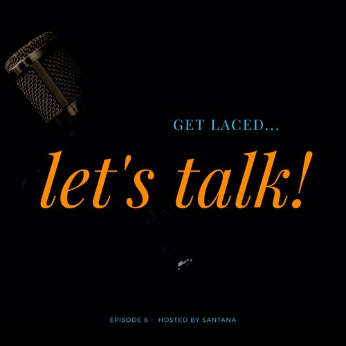 GET LACED... LET'S TALK! Podcast   Episode 6: Calvin Richardson and Adrian Stallings