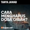 Tanya Jawab: Penghapus Dosa Ghibah - Ustadz Muhammad Nuzul Dzikri, Lc.