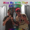 Download Miss Me With That Gay Shit Ft. Lil Fridge (prod. by Morteh) Mp3