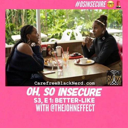 Oh So Insecure | S3, Ep 01: Better-Like with @TheJohnEffect
