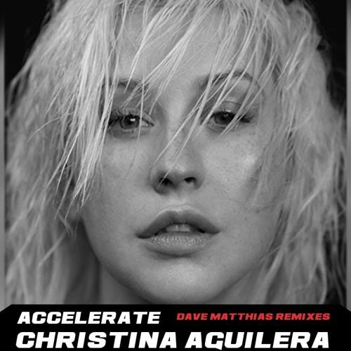 Christina Aguilera - Accelerate (Dave Matthias Remixes)