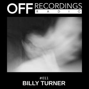 Billy Turner - OFF Recordings Radio 011 2018-08-16 Artwork
