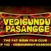 The Fat Bidin Film Club (Ep 142) - Vedigundu Pasangge