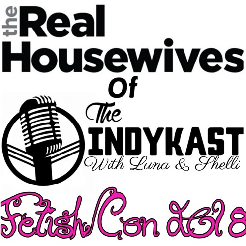 Indykast S5:E208 - Real Housewives of The IndyKast