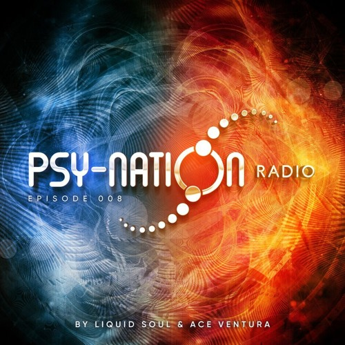 Psy-Nation Radio #008 - incl. Burn in Noise Mix [Ace Ventura & Liquid Soul]