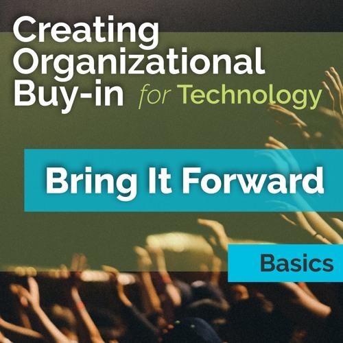 Organizational Buy-in Basics - Bring It Forward
