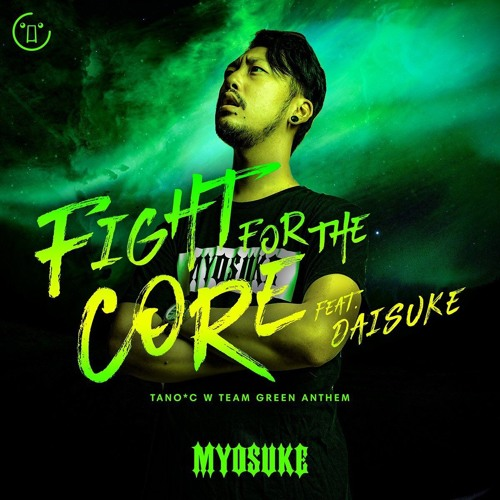 DJ Myosuke - Fight for the CORE feat. Daisuke (TANO*C W TEAM GREEN ANTHEM)