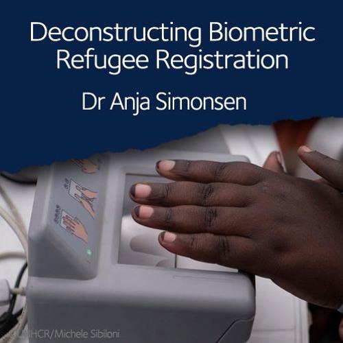 Deconstructing Biometric Refugee Registration workshop | Dr Anja Simonsen