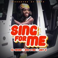 DJ Akuaa feat Bisa Kdei & Joey B - Sing For Me (Prod By Apya)
