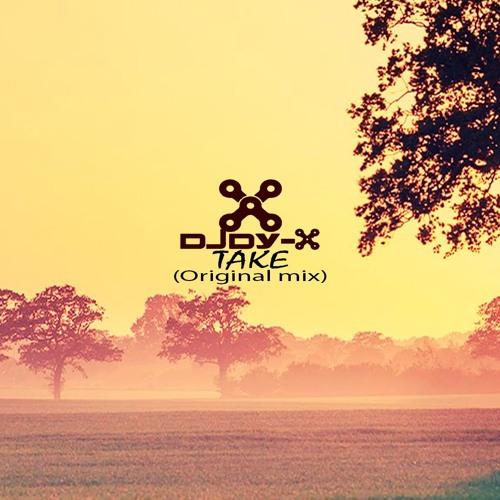 Dy - X - Take (Original Mix) [ FREE DOWNLOAD]