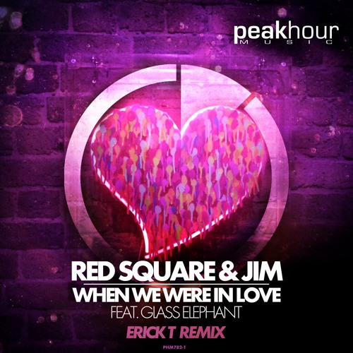 Red Square & Jim Feat. Glass Elephant - When We Were In Love (Erick T Remix)
