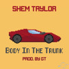 Shem Taylor - Body In The Trunk (Prod. By GT) [TMU]