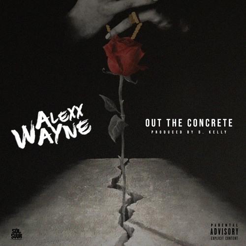 Alexx Wayne - Out The Concrete [Prod. By D. Kelly]