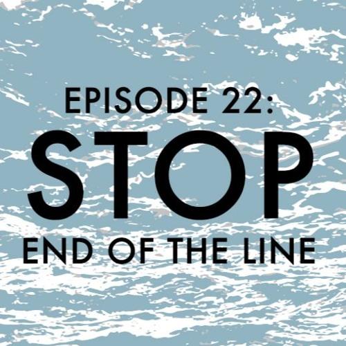 EPISODE 22: Stop