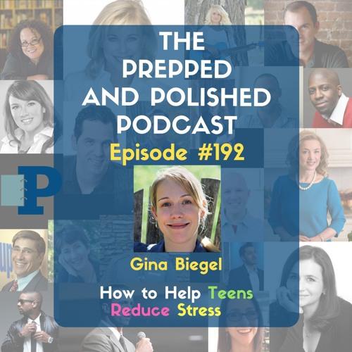 "P&P Episode 192: Gina Biegel ""How to Help Teens Reduce Stress"""