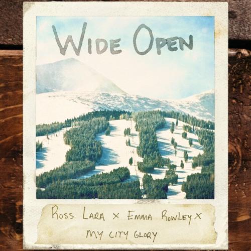 "Ross Lara x Emma Rowley x My City Glory - ""Wide Open"""