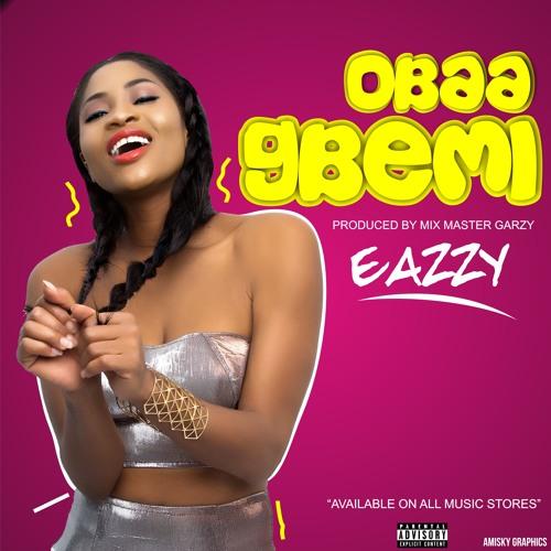 Eazzy - Obaa Gbemi (Prod By Mix Master Garzy) .