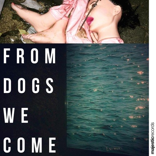 From Dogs We Come [Majestic Casual]