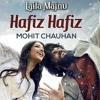 Hafiz Hafiz (Laila Majnu) - Mohit Chauhan full song