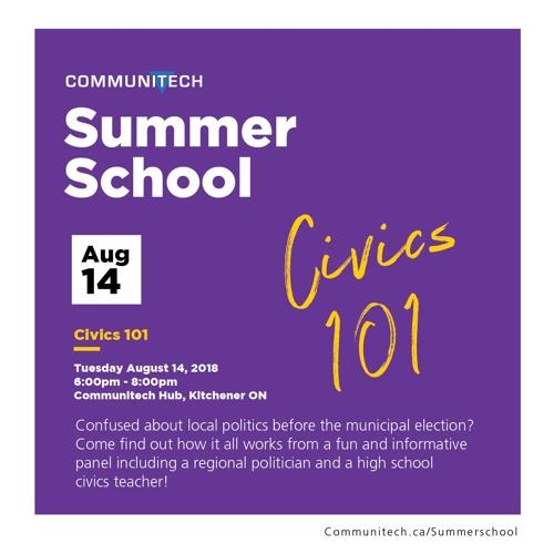 Communitech Summer School - Civics 101