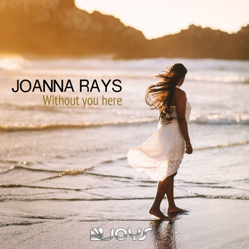 Joanna Rays - Without You Here (Radio Edit)