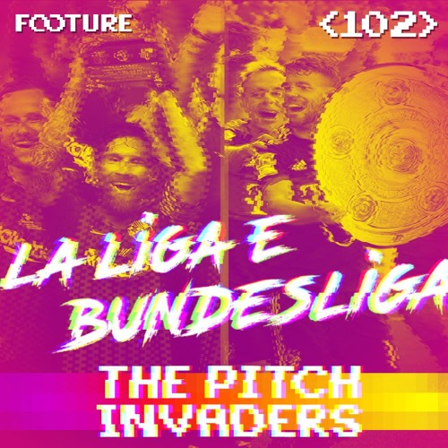 #102 The Pitch Invaders | Preview da La Liga e Bundesliga
