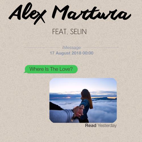 Alex Martura - Where Is The Love feat. Selin