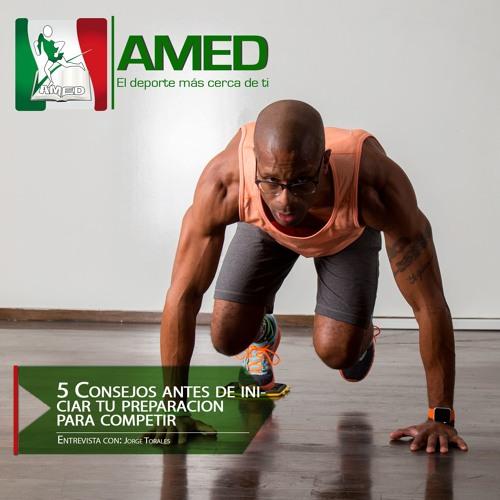 Podcast 209 AMED - 5 Consejos Antes De Iniciar Tu Preparación Para Competir Con El Dr. Jorge Torales
