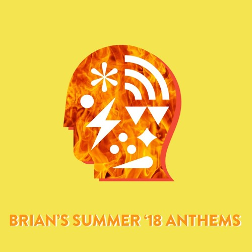 Brian's Summer '18 Anthems