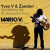 Yves V & Zaeden Feat. Jermaine Fleur - Something Like (Mario V. Progressive House Remix) CUTTED