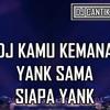 DJ KAMU KEMANA YANK SAMA SIAPA YANK ♪TIKTOK♪ 2K18 BASSGILANO [♪Azua Music♪]