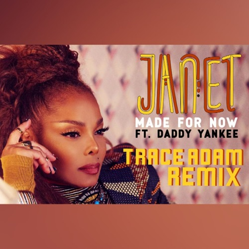 Made For Now (Trace Adam Remix) - Janet Jackson & Daddy Yankee