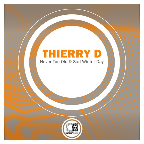 Never Too Old & Sad Winter Day By Thierry D | OUT NOW!