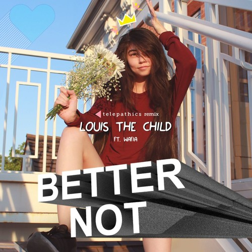 Louis the Child ft. Wafia - Better Not (telepathics remix)