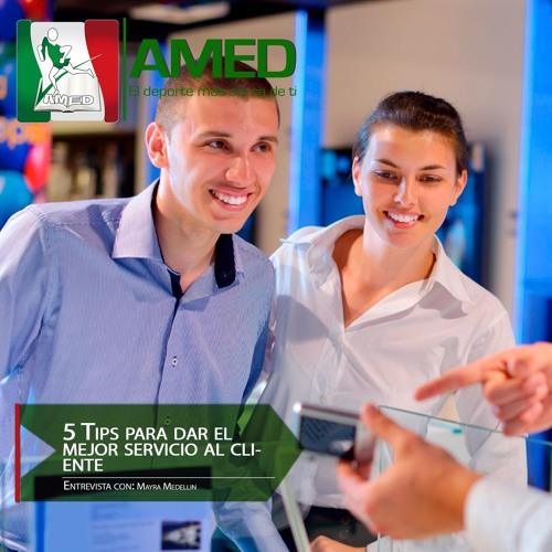 Podcast 214 AMED - 5 Tips Para Dar El Mejor Servicio Al Cliente Con Mayra Medellin